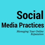 Social Media Practices: Managing your online reputation