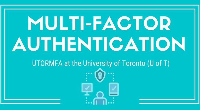 Multi-factor authentication graphic. UTORMFA at the University of Toronto