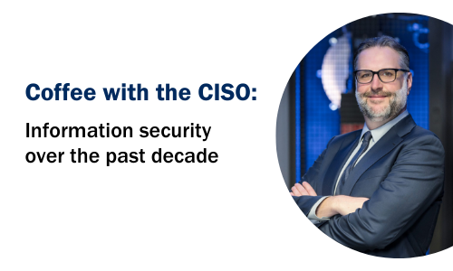 Coffee with the CISO: Information security over the past decade