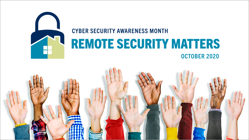 CSAM 2020 banner that says: Remote Security Matters, October 2020. Image shows various people holding their hands up.